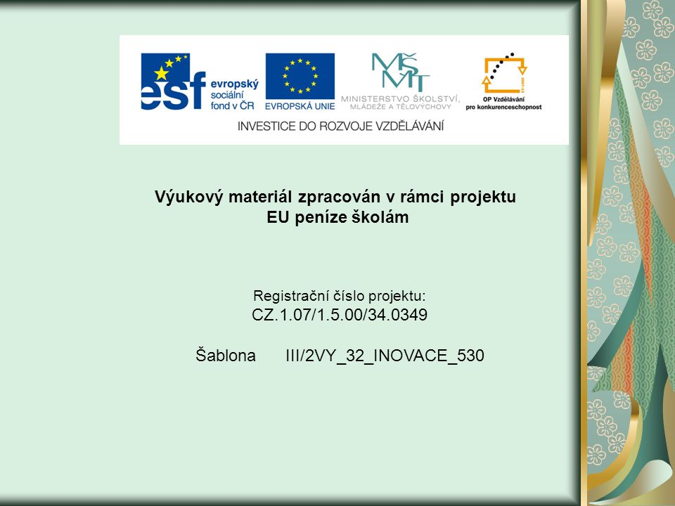 Výukový materiál zpracován v rámci projektu EU peníze školám Registrační číslo projektu: CZ.1.07/1.5.00/34.0349 Šablona III/2VY_32_INOVACE_530
