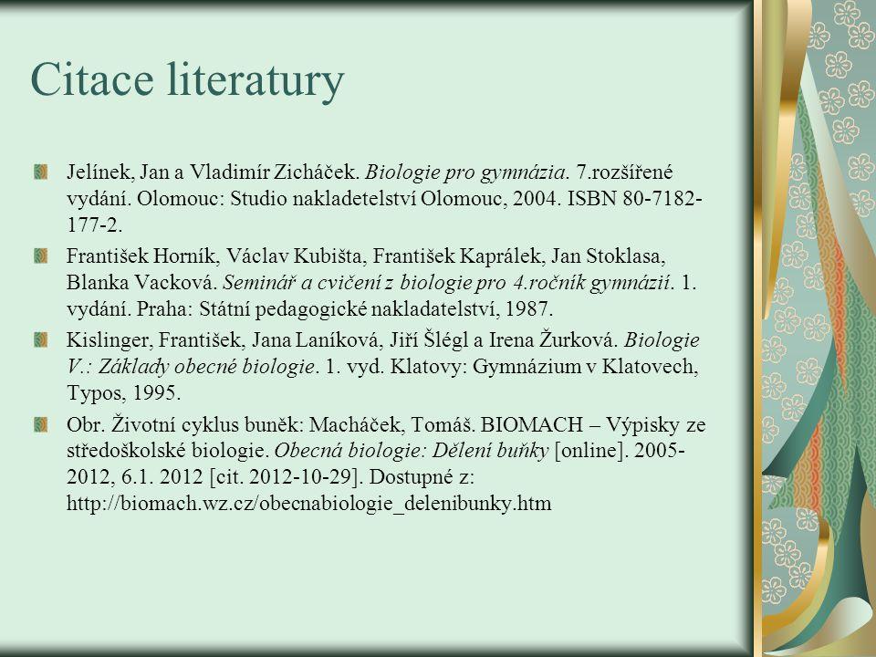 Citace literatury Jelínek, Jan a Vladimír Zicháček. Biologie pro gymnázia. 7.rozšířené vydání. Olomouc: Studio nakladetelství Olomouc, 2004. ISBN 80-7