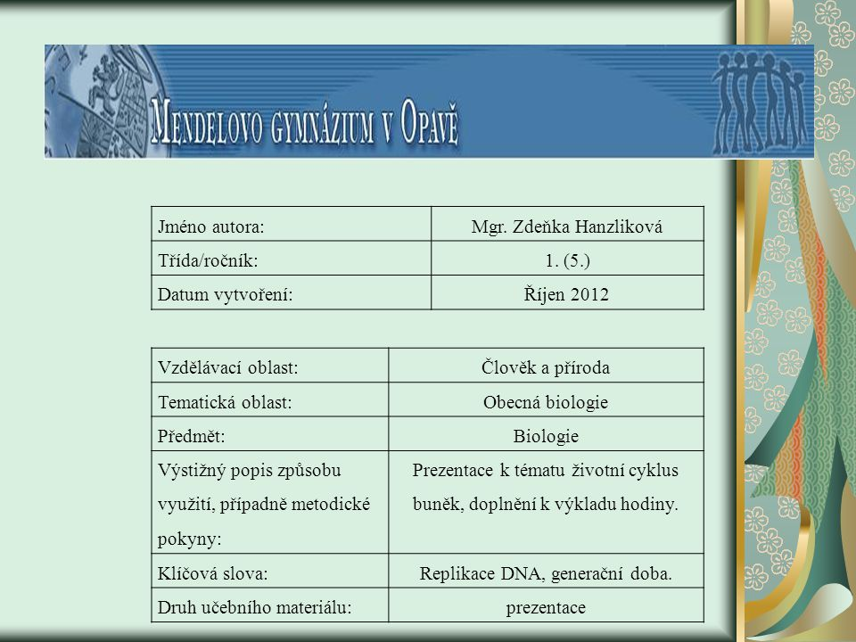 Jméno autora:Mgr. Zdeňka Hanzliková Třída/ročník:1. (5.) Datum vytvoření:Říjen 2012 Vzdělávací oblast:Člověk a příroda Tematická oblast:Obecná biologi
