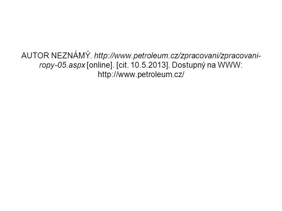 AUTOR NEZNÁMÝ. http://www.petroleum.cz/zpracovani/zpracovani- ropy-05.aspx [online]. [cit. 10.5.2013]. Dostupný na WWW: http://www.petroleum.cz/