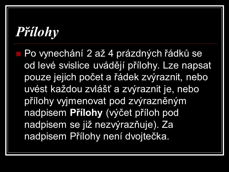 Přílohy Po vynechání 2 až 4 prázdných řádků se od levé svislice uvádějí přílohy. Lze napsat pouze jejich počet a řádek zvýraznit, nebo uvést každou zv