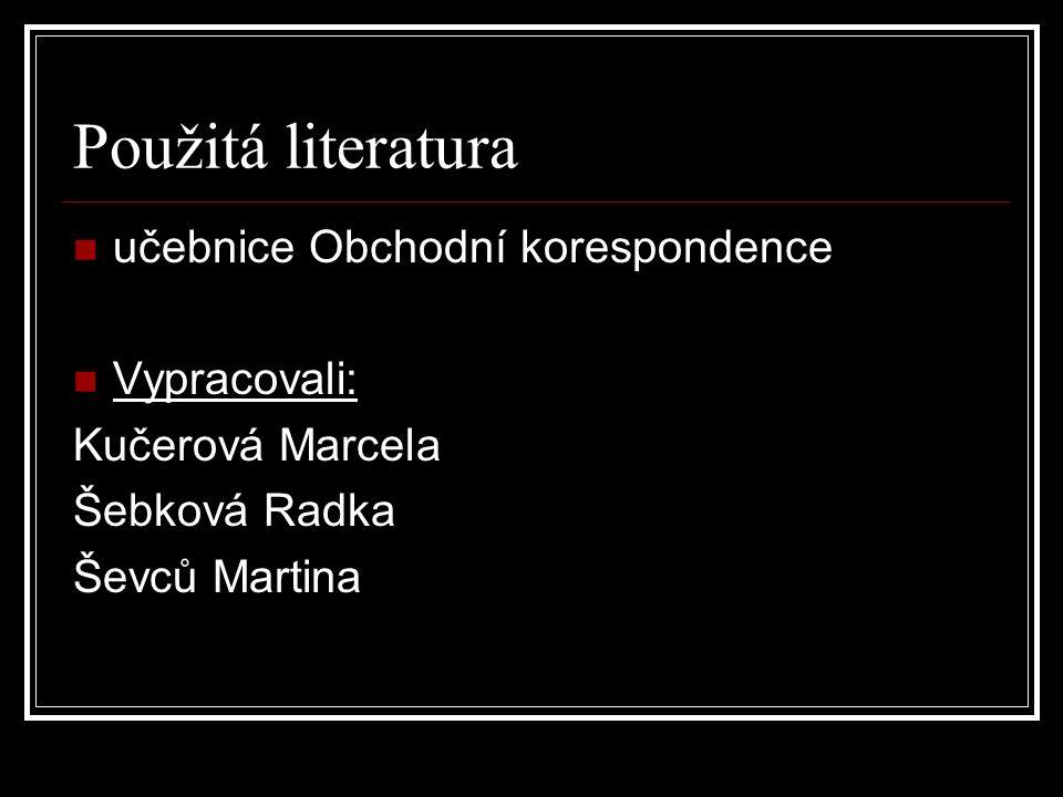 Použitá literatura učebnice Obchodní korespondence Vypracovali: Kučerová Marcela Šebková Radka Ševců Martina