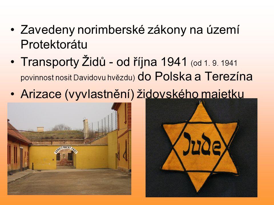 Zavedeny norimberské zákony na území Protektorátu Transporty Židů - od října 1941 (od 1. 9. 1941 povinnost nosit Davidovu hvězdu) do Polska a Terezína