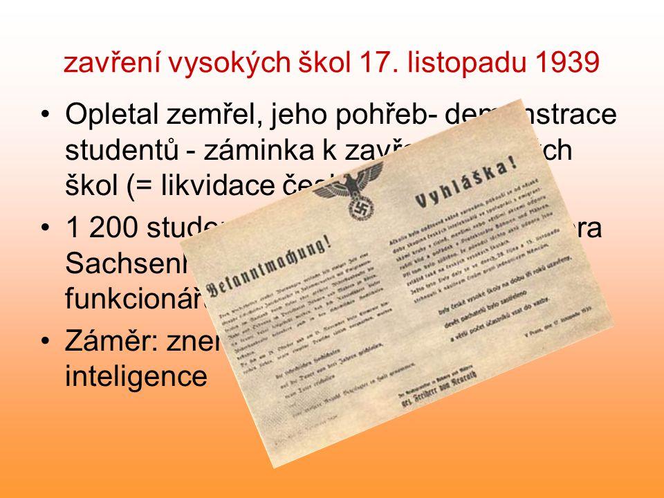 zavření vysokých škol 17. listopadu 1939 Opletal zemřel, jeho pohřeb- demonstrace studentů - záminka k zavření vysokých škol (= likvidace české inteli