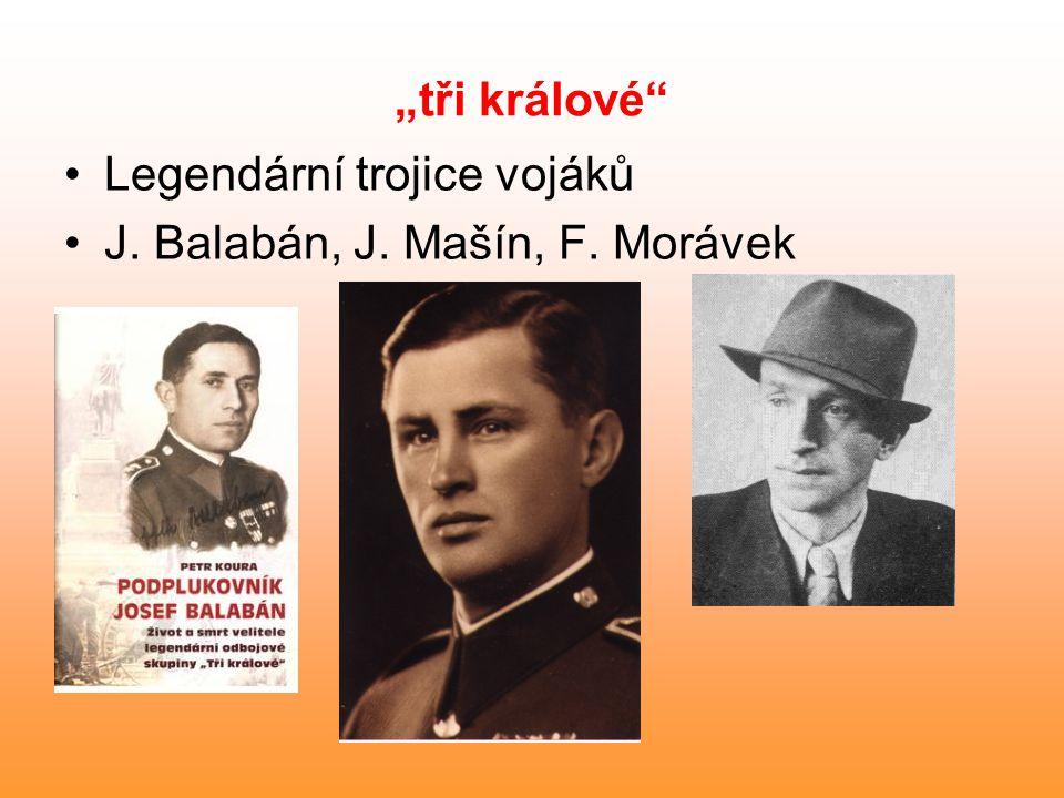 """""""tři králové Legendární trojice vojáků J. Balabán, J. Mašín, F. Morávek"""