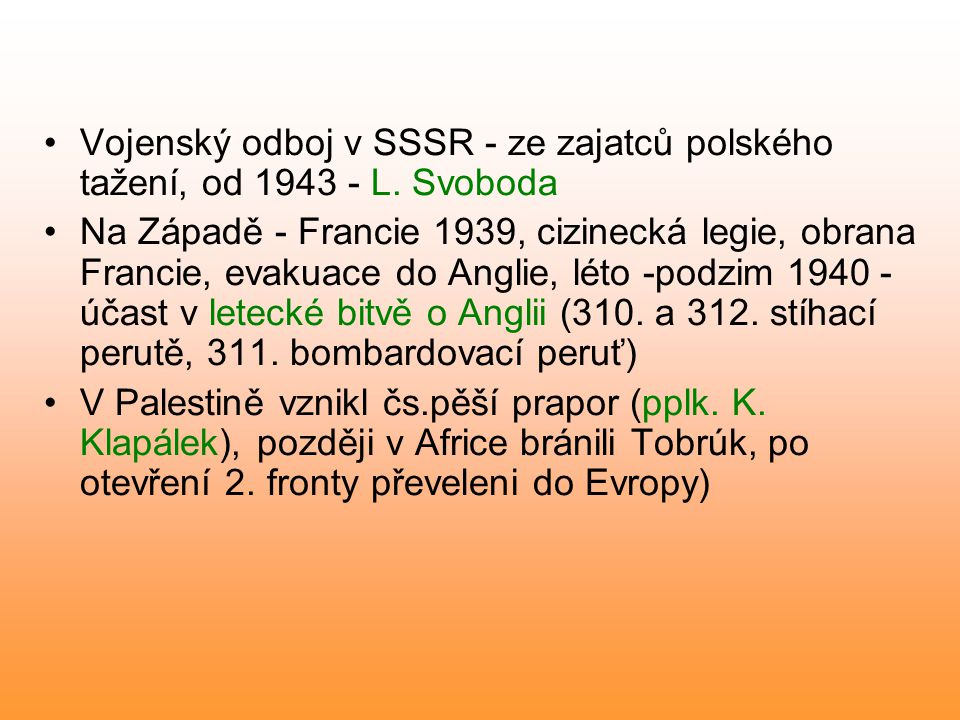 Vojenský odboj v SSSR - ze zajatců polského tažení, od 1943 - L. Svoboda Na Západě - Francie 1939, cizinecká legie, obrana Francie, evakuace do Anglie
