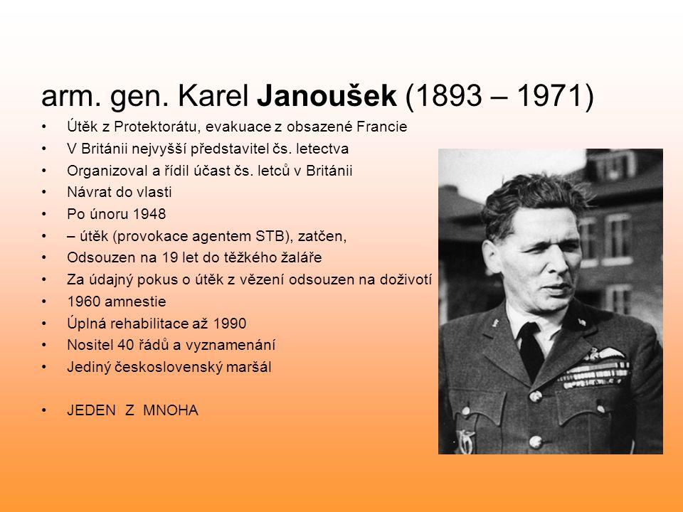 arm. gen. Karel Janoušek (1893 – 1971) Útěk z Protektorátu, evakuace z obsazené Francie V Británii nejvyšší představitel čs. letectva Organizoval a ří
