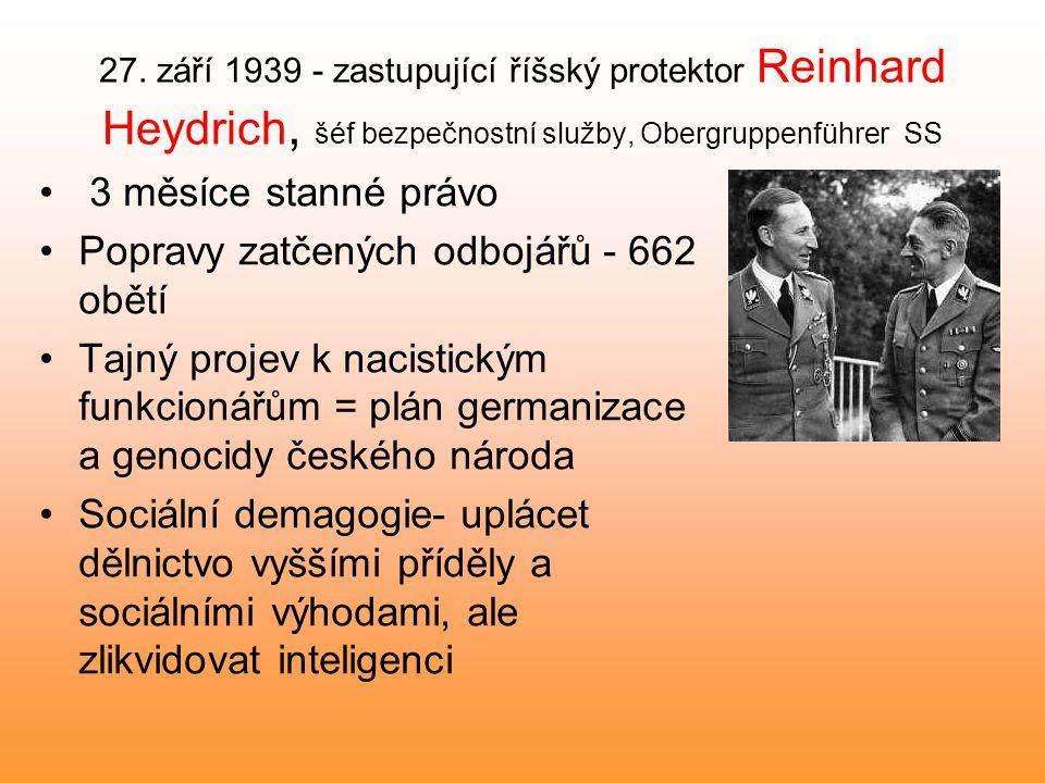 27. září 1939 - zastupující říšský protektor Reinhard Heydrich, šéf bezpečnostní služby, Obergruppenführer SS 3 měsíce stanné právo Popravy zatčených