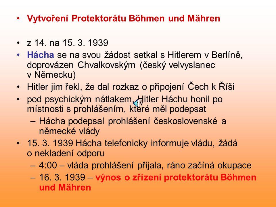 Vytvoření Protektorátu Böhmen und Mähren z 14. na 15. 3. 1939 Hácha se na svou žádost setkal s Hitlerem v Berlíně, doprovázen Chvalkovským (český velv