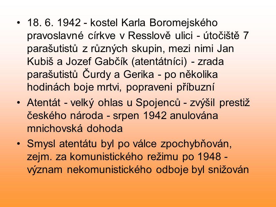 18. 6. 1942 - kostel Karla Boromejského pravoslavné církve v Resslově ulici - útočiště 7 parašutistů z různých skupin, mezi nimi Jan Kubiš a Jozef Gab