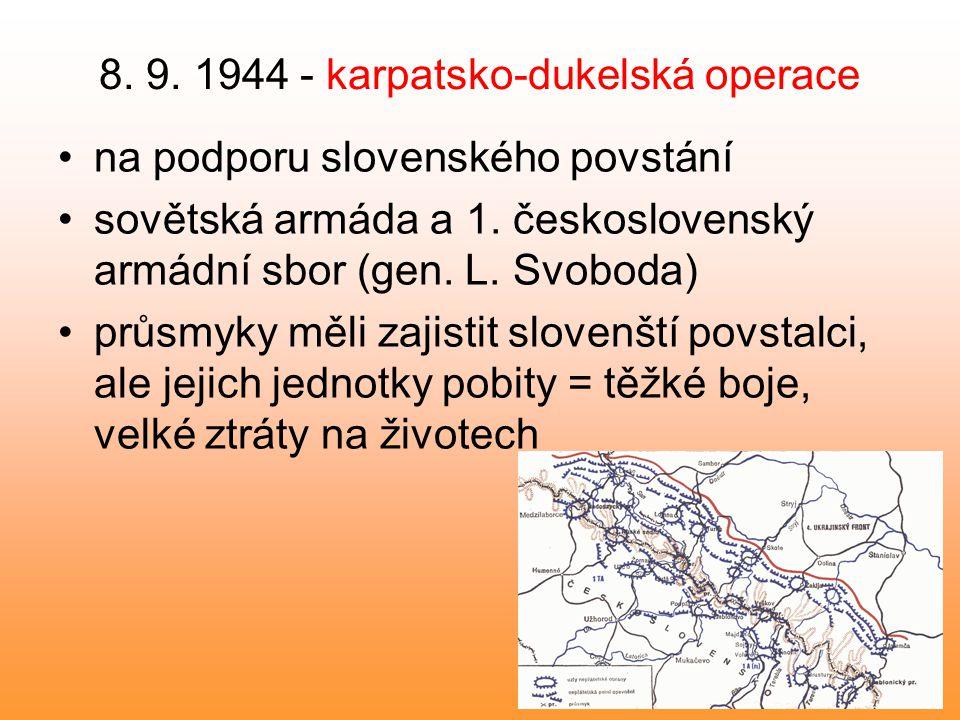 8. 9. 1944 - karpatsko-dukelská operace na podporu slovenského povstání sovětská armáda a 1. československý armádní sbor (gen. L. Svoboda) průsmyky mě