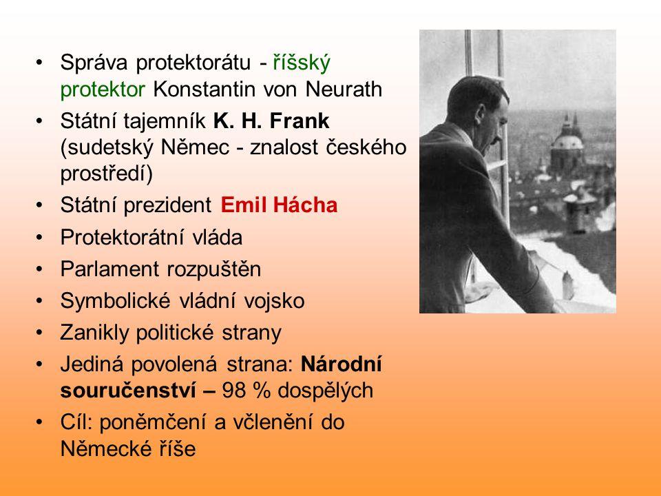 Správa protektorátu - říšský protektor Konstantin von Neurath Státní tajemník K. H. Frank (sudetský Němec - znalost českého prostředí) Státní preziden
