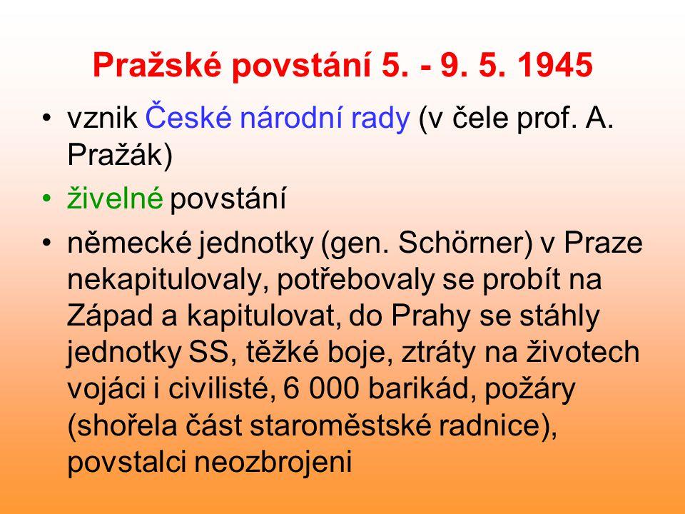 Pražské povstání 5.- 9. 5. 1945 vznik České národní rady (v čele prof.