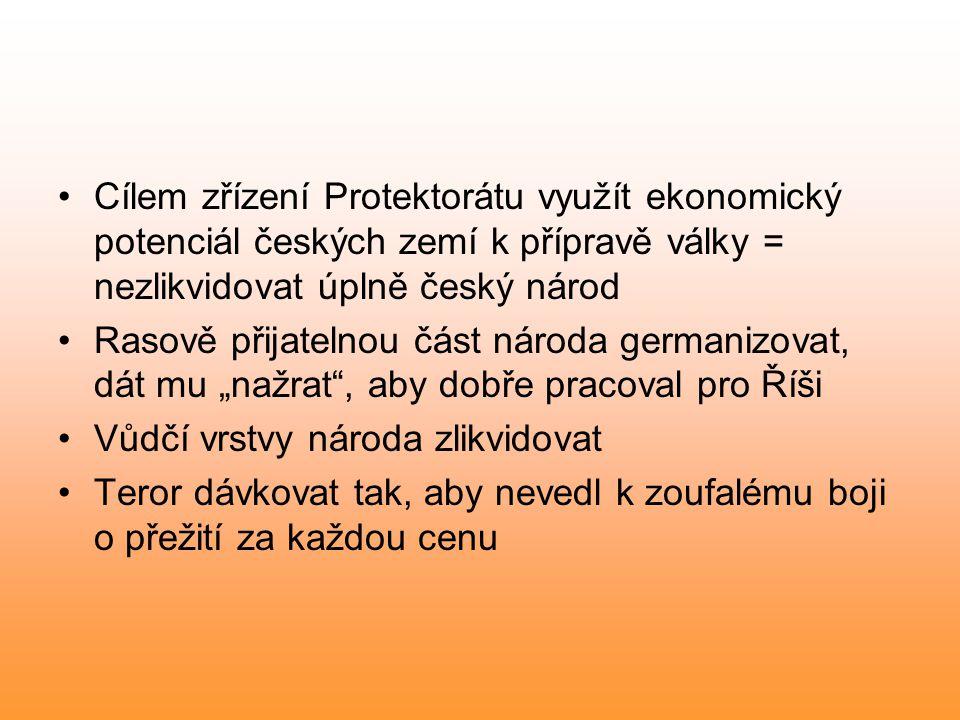 Cílem zřízení Protektorátu využít ekonomický potenciál českých zemí k přípravě války = nezlikvidovat úplně český národ Rasově přijatelnou část národa