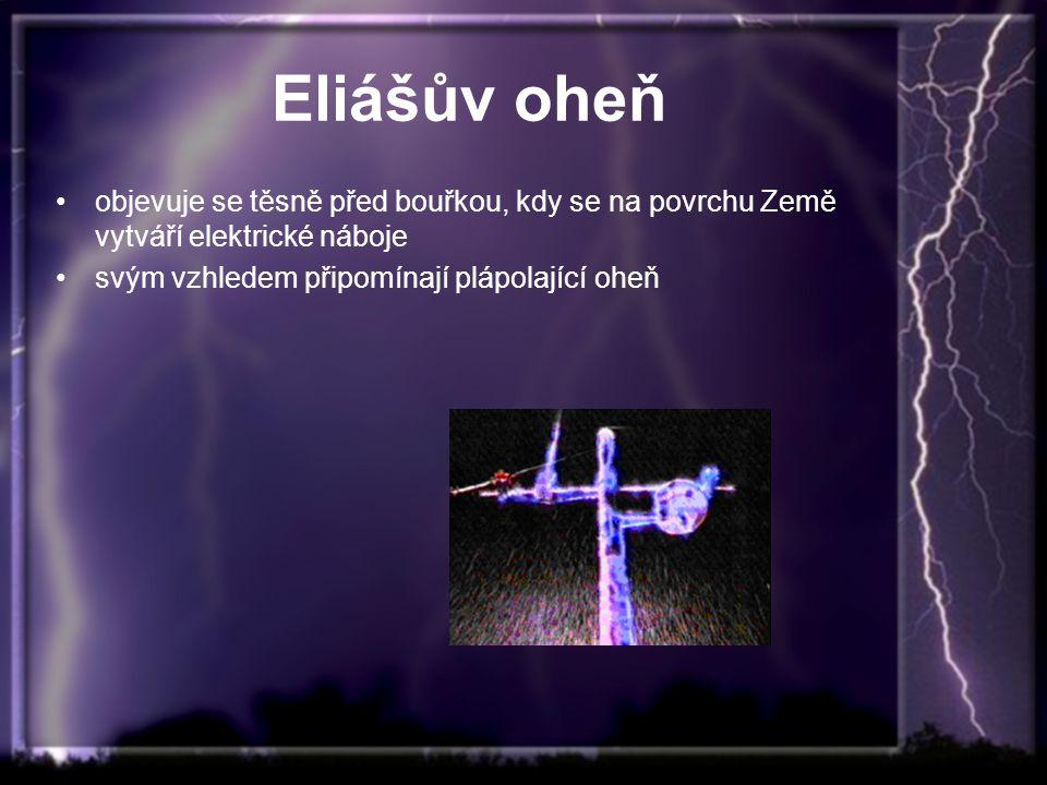 Eliášův oheň objevuje se těsně před bouřkou, kdy se na povrchu Země vytváří elektrické náboje svým vzhledem připomínají plápolající oheň