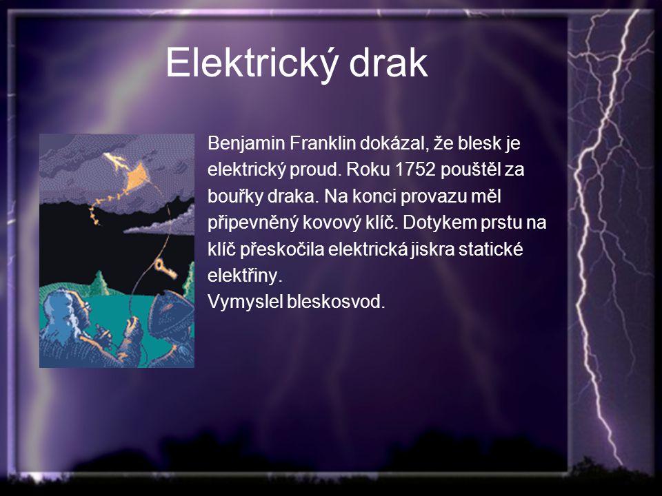 Elektrický drak Benjamin Franklin dokázal, že blesk je elektrický proud.