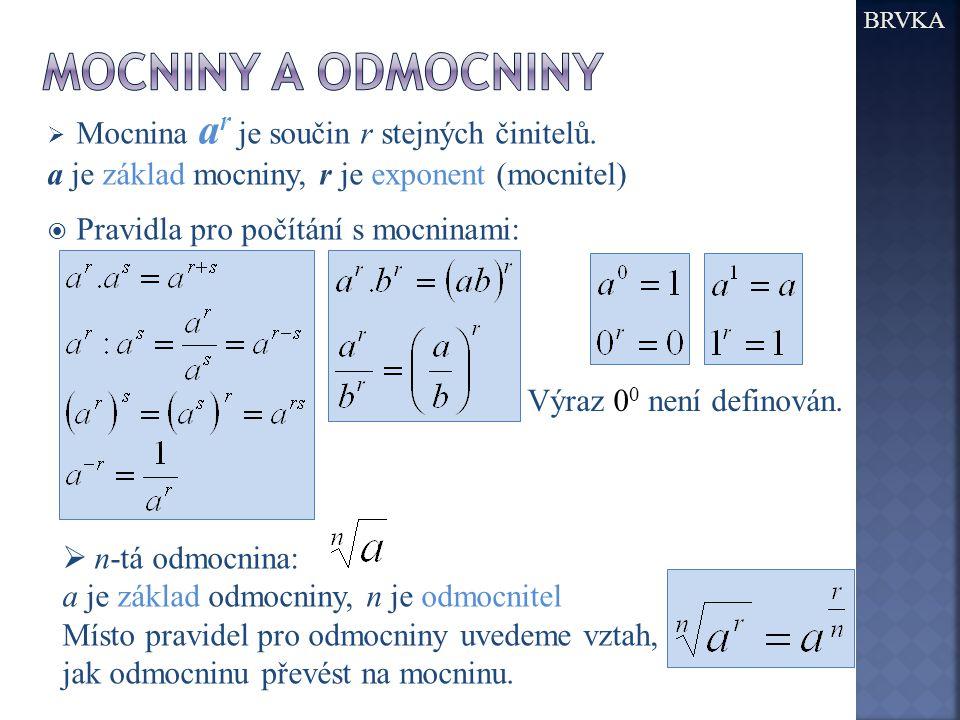  Mocnina a r je součin r stejných činitelů. a je základ mocniny, r je exponent (mocnitel)  Pravidla pro počítání s mocninami: BRVKA Výraz 0 0 není d