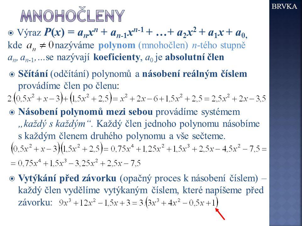  Výraz P(x) = a n x n + a n-1 x n-1 + …+ a 2 x 2 + a 1 x + a 0, kde nazýváme polynom (mnohočlen) n-tého stupně a n, a n-1,…se nazývají koeficienty, a