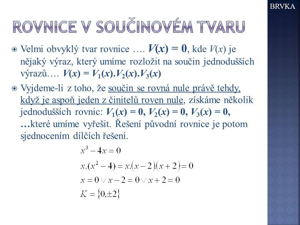  Velmi obvyklý tvar rovnice …. V(x) = 0, kde V(x) je nějaký výraz, který umíme rozložit na součin jednodušších výrazů…. V(x) = V 1 (x).V 2 (x).V 3 (x
