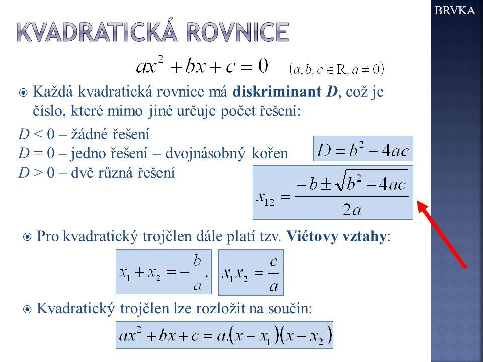  Každá kvadratická rovnice má diskriminant D, což je číslo, které mimo jiné určuje počet řešení: D < 0 – žádné řešení D = 0 – jedno řešení – dvojnáso