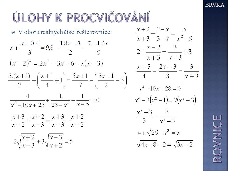  V oboru reálných čísel řešte rovnice: BRVKA