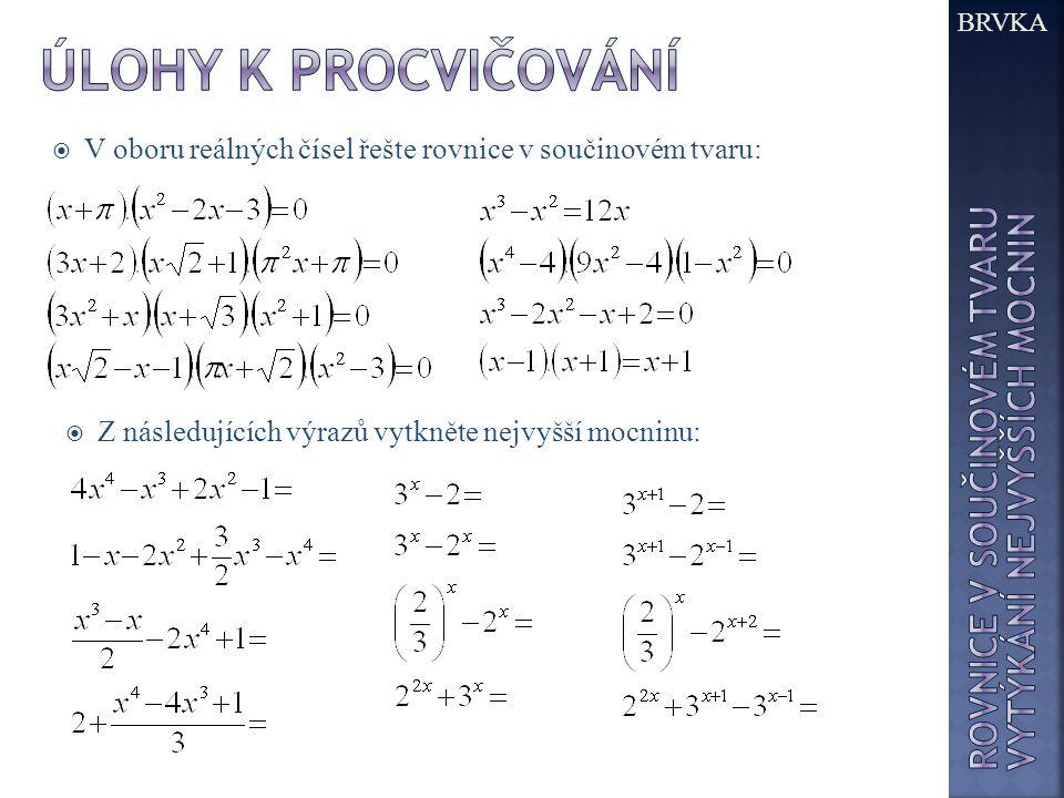  V oboru reálných čísel řešte rovnice v součinovém tvaru:  Z následujících výrazů vytkněte nejvyšší mocninu: