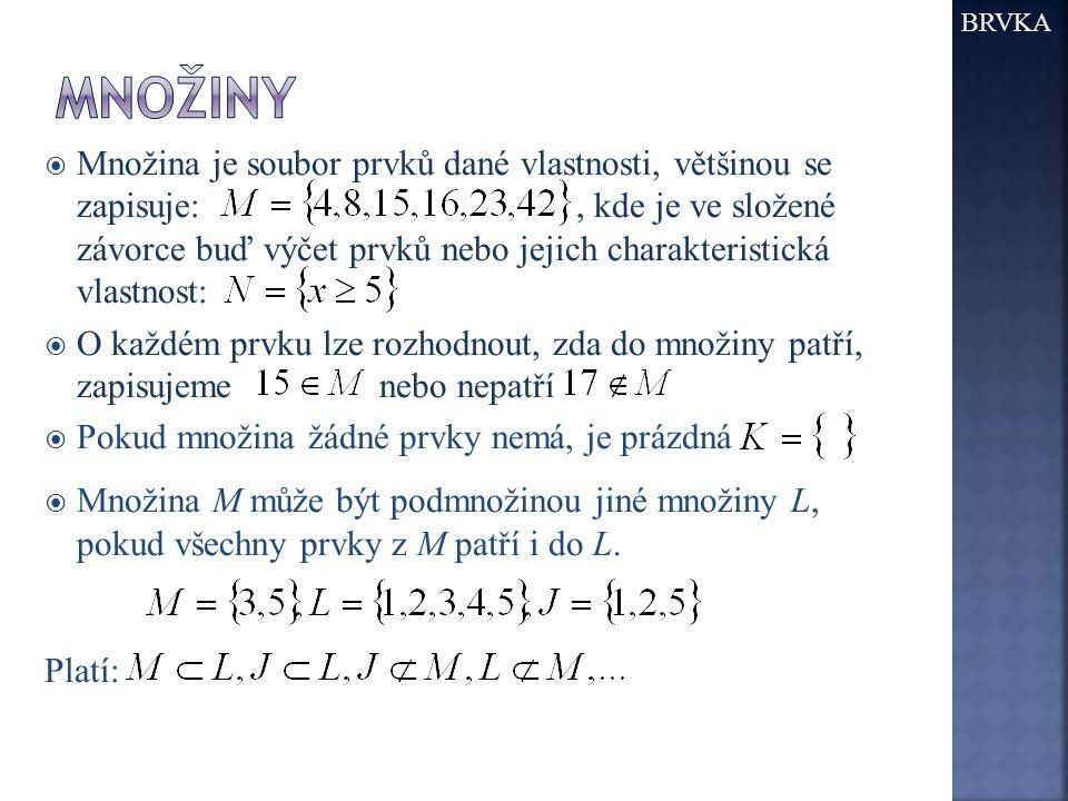  Množina je soubor prvků dané vlastnosti, většinou se zapisuje:, kde je ve složené závorce buď výčet prvků nebo jejich charakteristická vlastnost: 
