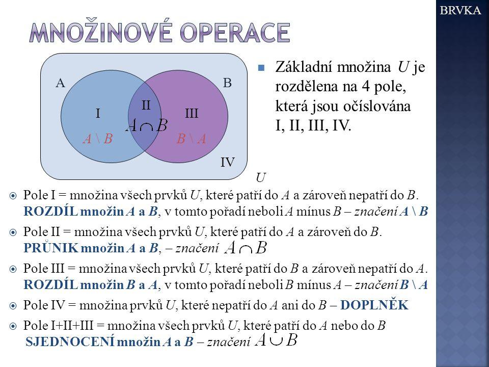  Pole I = množina všech prvků U, které patří do A a zároveň nepatří do B. ROZDÍL množin A a B, v tomto pořadí neboli A mínus B – značení A \ B  Pole