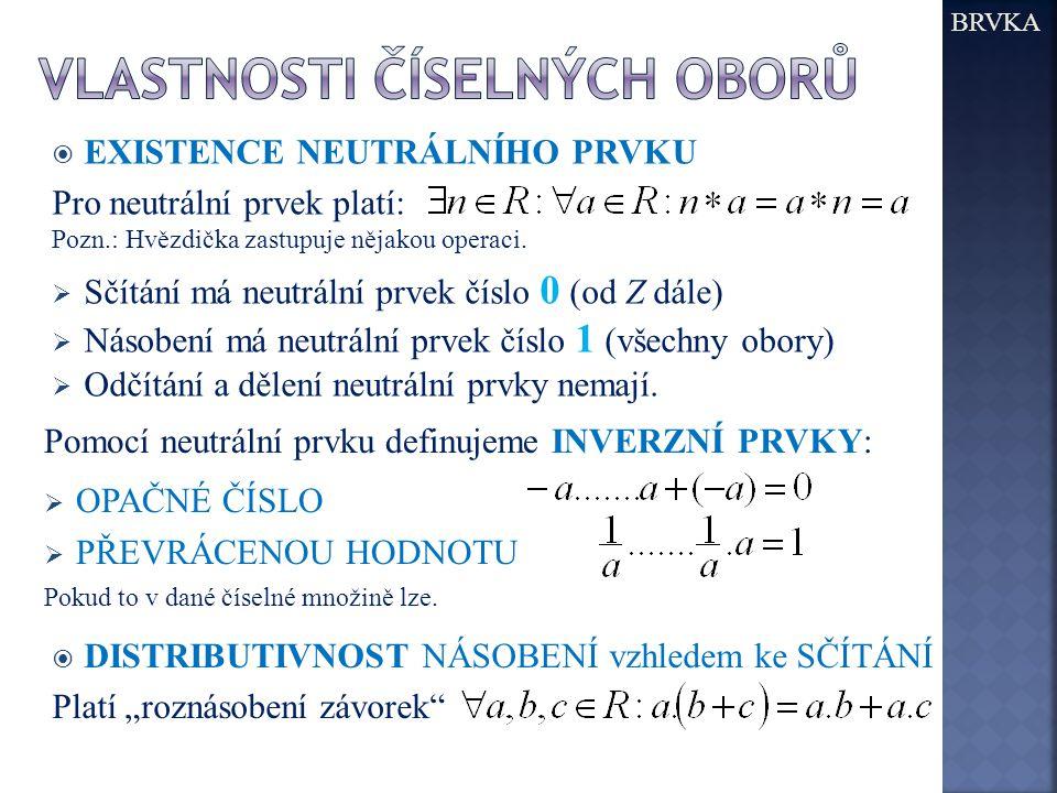  EXISTENCE NEUTRÁLNÍHO PRVKU Pro neutrální prvek platí: Pozn.: Hvězdička zastupuje nějakou operaci.  Sčítání má neutrální prvek číslo 0 (od Z dále)