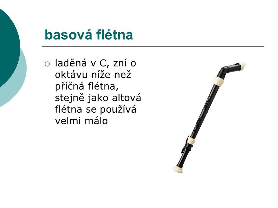 basová flétna  laděná v C, zní o oktávu níže než příčná flétna, stejně jako altová flétna se používá velmi málo