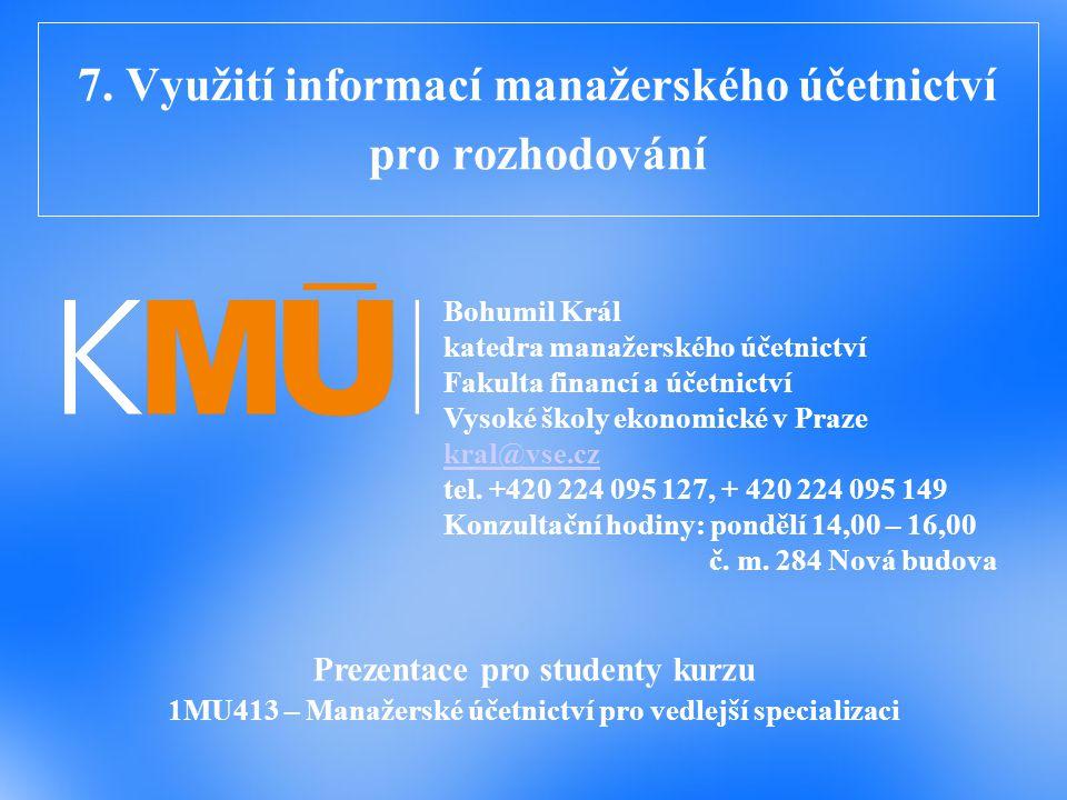 7. Využití informací manažerského účetnictví pro rozhodování Prezentace pro studenty kurzu 1MU413 – Manažerské účetnictví pro vedlejší specializaci Bo