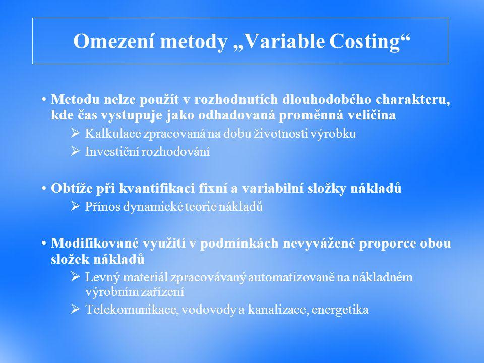 """Omezení metody """"Variable Costing"""" Metodu nelze použít v rozhodnutích dlouhodobého charakteru, kde čas vystupuje jako odhadovaná proměnná veličina  Ka"""