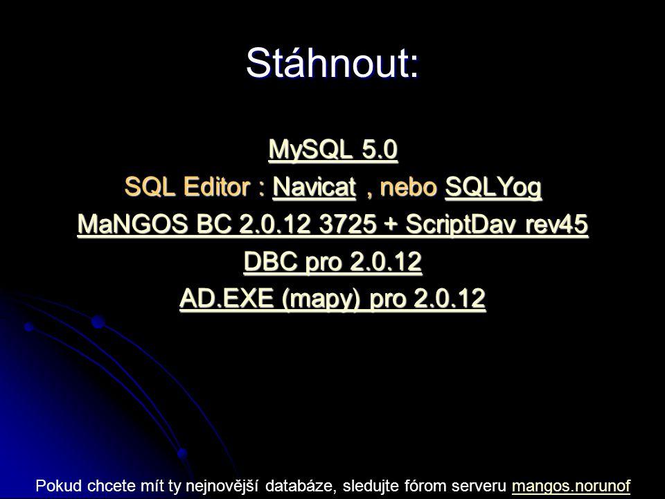 Stáhnout: MySQL 5.0 MySQL 5.0 SQL Editor : Navicat, nebo SQLYog NavicatSQLYogNavicatSQLYog MaNGOS BC 2.0.12 3725 + ScriptDav rev45 MaNGOS BC 2.0.12 37