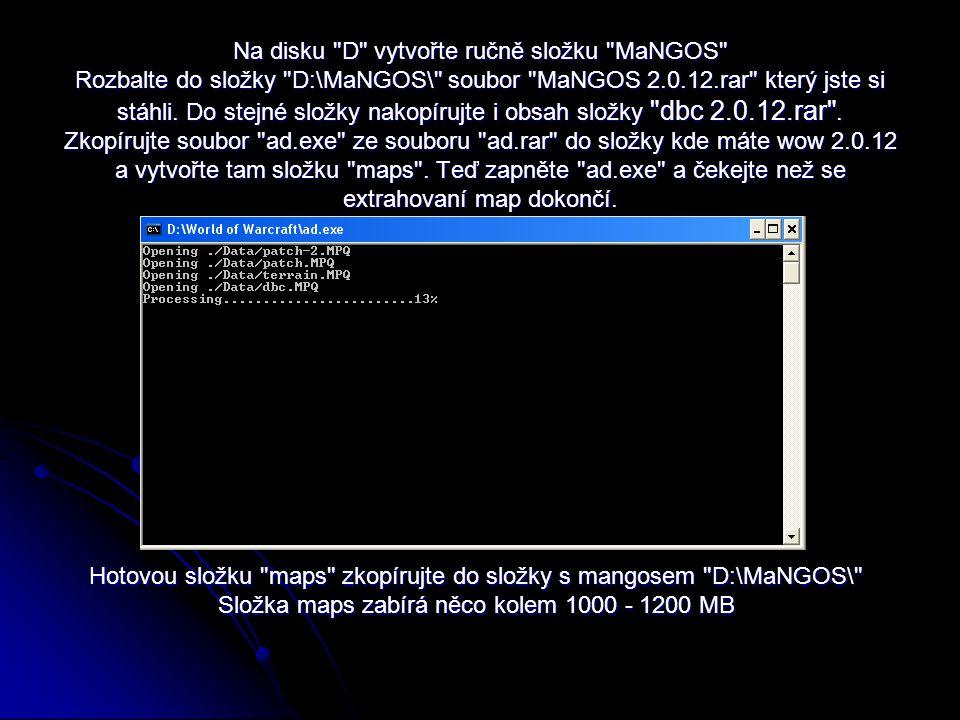 Na disku D vytvořte ručně složku MaNGOS Rozbalte do složky D:\MaNGOS\ soubor MaNGOS 2.0.12.rar který jste si stáhli.