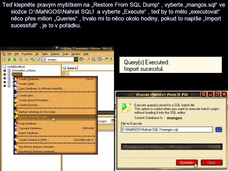 """Teď klepněte pravým myšítkem na """"Restore From SQL Dump"""", vyberte """"mangos.sql"""" ve složce D:\MaNGOS\Nahrat SQL! a vyberte """"Execute"""", teď by to mělo """"exe"""