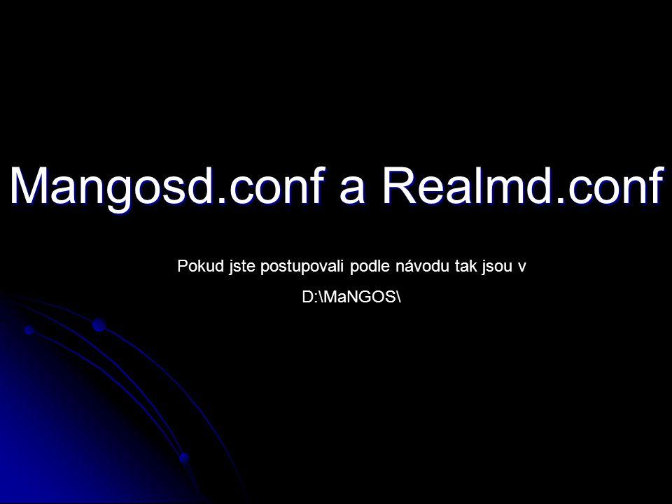Mangosd.conf a Realmd.conf Pokud jste postupovali podle návodu tak jsou v D:\MaNGOS\