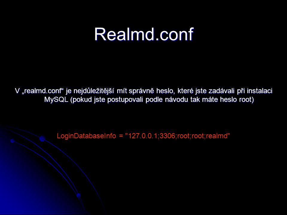 """Realmd.conf V """"realmd.conf je nejdůležitější mít správně heslo, které jste zadávali při instalaci MySQL (pokud jste postupovali podle návodu tak máte heslo root) LoginDatabaseInfo = 127.0.0.1;3306;root;root;realmd"""