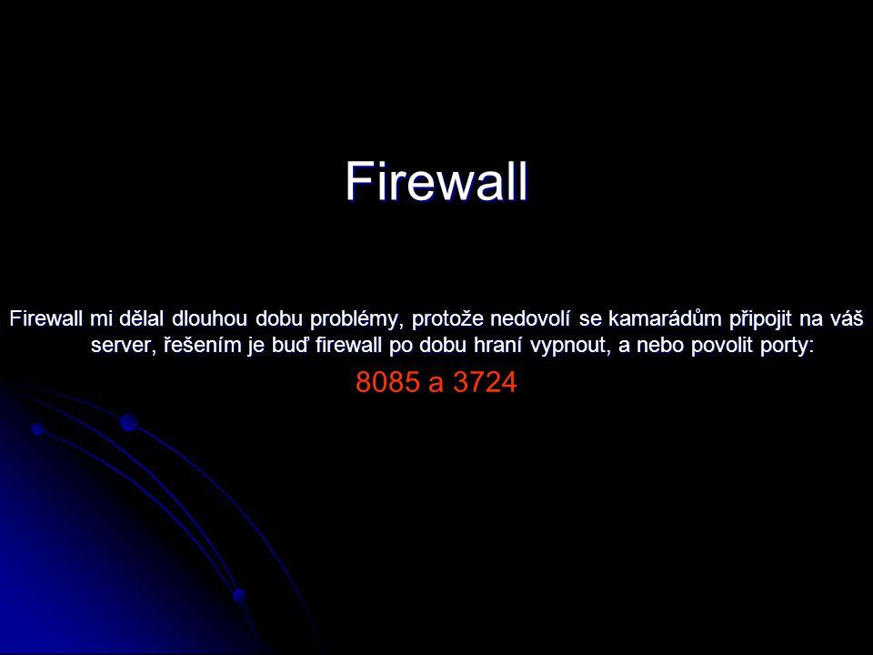 Firewall Firewall mi dělal dlouhou dobu problémy, protože nedovolí se kamarádům připojit na váš server, řešením je buď firewall po dobu hraní vypnout, a nebo povolit porty: 8085 a 3724
