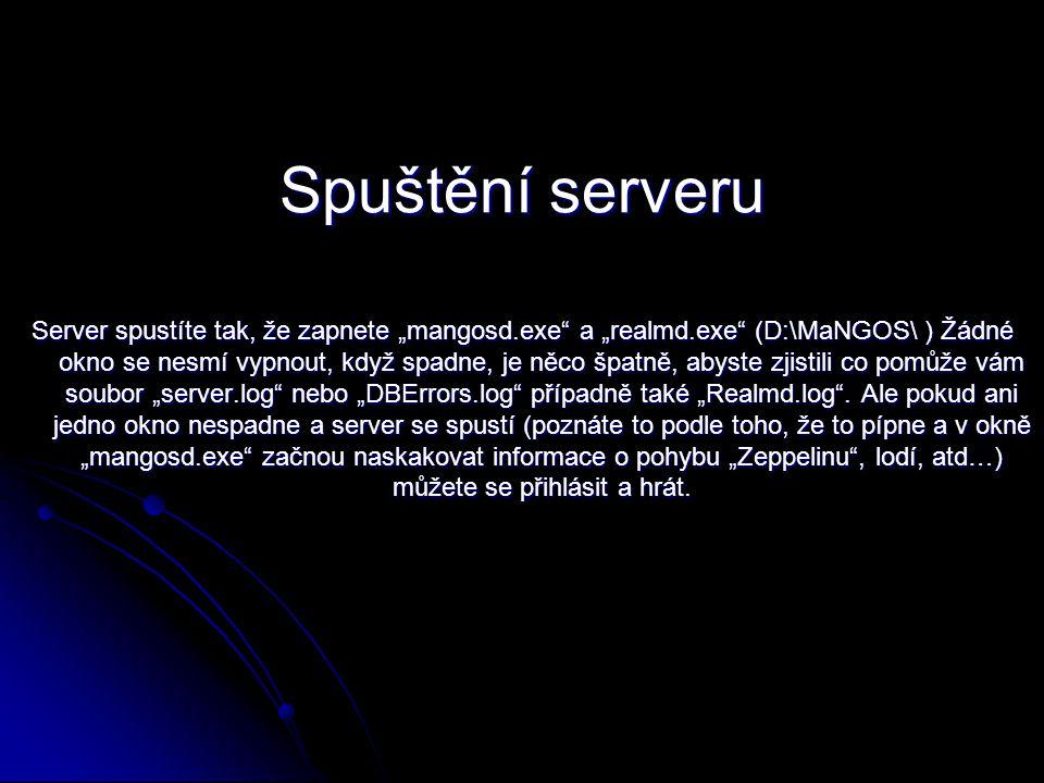 """Spuštění serveru Server spustíte tak, že zapnete """"mangosd.exe a """"realmd.exe (D:\MaNGOS\ ) Žádné okno se nesmí vypnout, když spadne, je něco špatně, abyste zjistili co pomůže vám soubor """"server.log nebo """"DBErrors.log případně také """"Realmd.log ."""