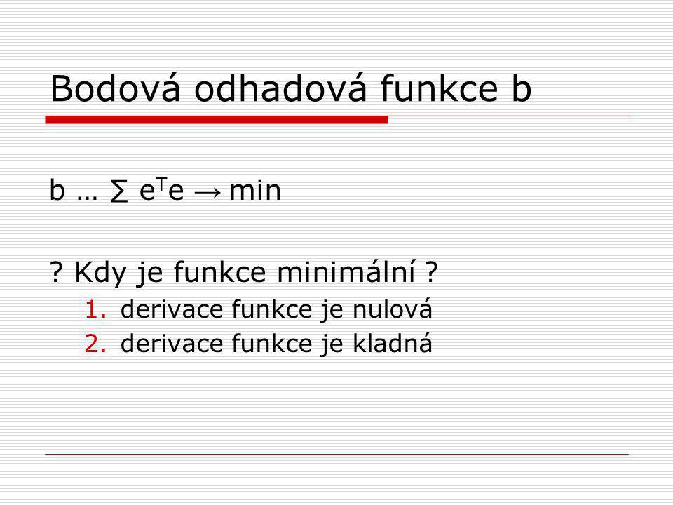 Bodová odhadová funkce b b … ∑ e T e → min .Kdy je funkce minimální .