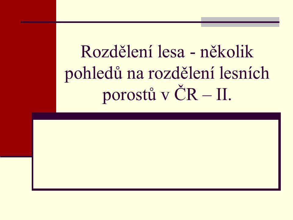 Rozdělení lesa - několik pohledů na rozdělení lesních porostů v ČR – II.