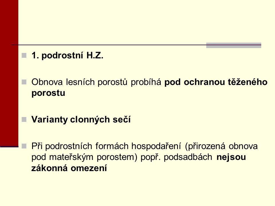 1. podrostní H.Z. Obnova lesních porostů probíhá pod ochranou těženého porostu Varianty clonných sečí Při podrostních formách hospodaření (přirozená o