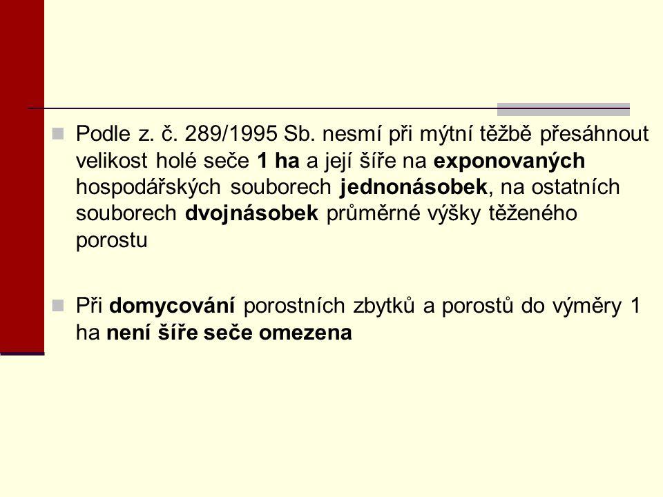 Podle z. č. 289/1995 Sb. nesmí při mýtní těžbě přesáhnout velikost holé seče 1 ha a její šíře na exponovaných hospodářských souborech jednonásobek, na