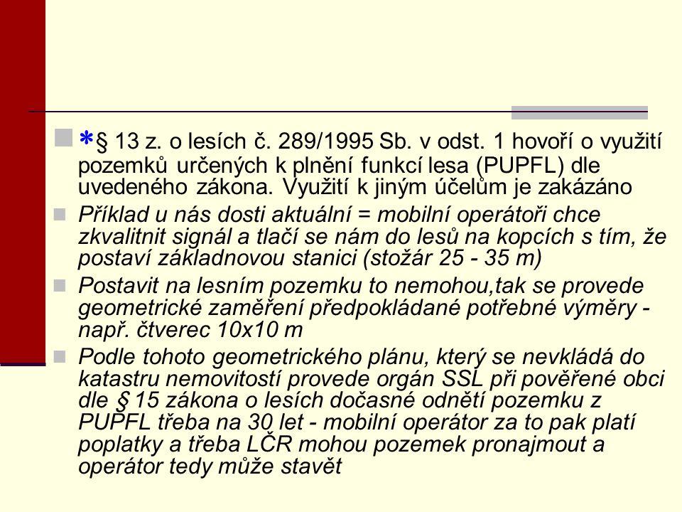  § 13 z. o lesích č. 289/1995 Sb. v odst. 1 hovoří o využití pozemků určených k plnění funkcí lesa (PUPFL) dle uvedeného zákona. Využití k jiným účel