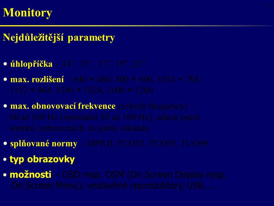 """21 Nejdůležitější parametry úhlopříčka – 14"""", 15"""", 17"""", 19"""", 21"""" max. rozlišení – 640 × 480, 800 × 600, 1024 × 768, 1152 × 864, 1280 × 1024, 1600 × 12"""