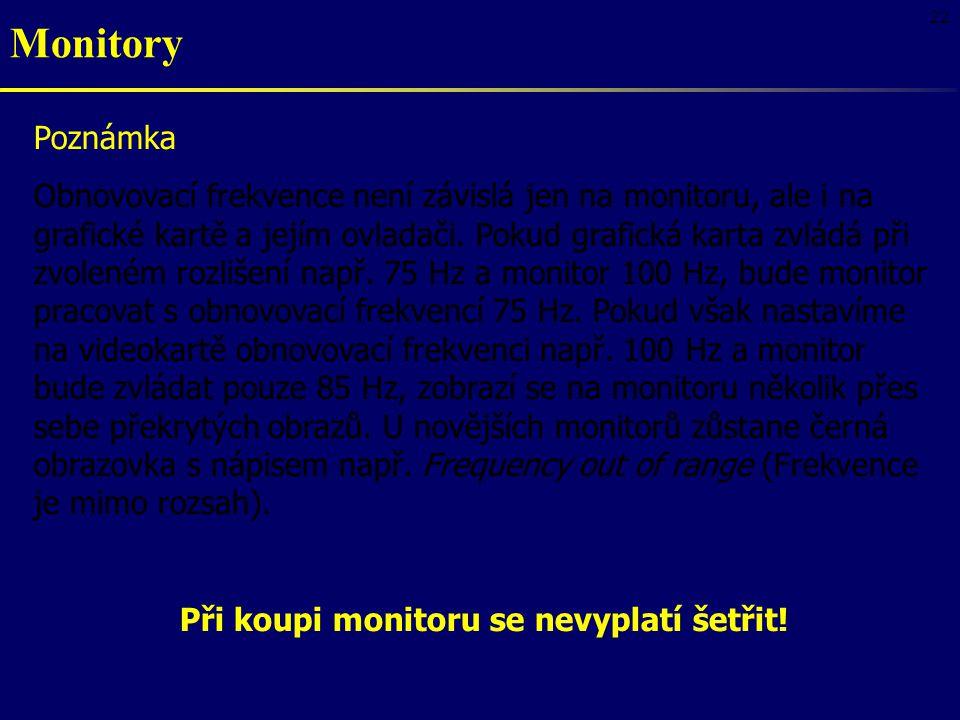 22 Poznámka Obnovovací frekvence není závislá jen na monitoru, ale i na grafické kartě a jejím ovladači. Pokud grafická karta zvládá při zvoleném rozl