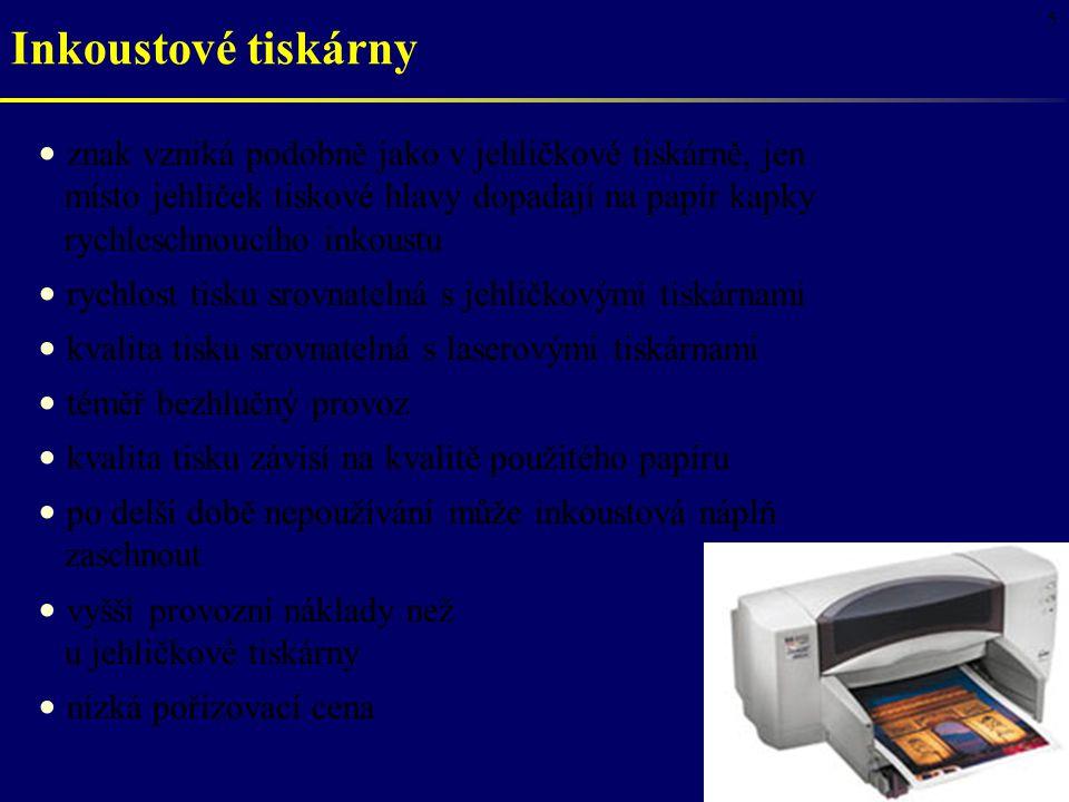 5 znak vzniká podobně jako v jehličkové tiskárně, jen místo jehliček tiskové hlavy dopadají na papír kapky rychleschnoucího inkoustu rychlost tisku srovnatelná s jehličkovými tiskárnami kvalita tisku srovnatelná s laserovými tiskárnami téměř bezhlučný provoz kvalita tisku závisí na kvalitě použitého papíru po delší době nepoužívání může inkoustová náplň zaschnout vyšší provozní náklady než u jehličkové tiskárny nízká pořizovací cena Inkoustové tiskárny