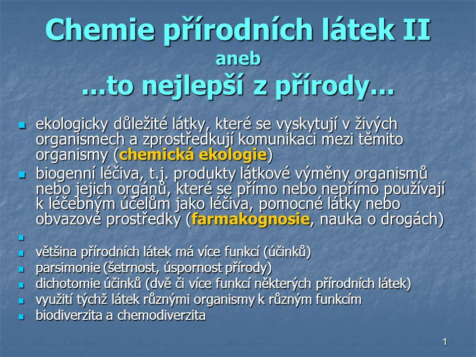 1 Chemie přírodních látek II aneb...to nejlepší z přírody... ekologicky důležité látky, které se vyskytují v živých organismech a zprostředkují komuni