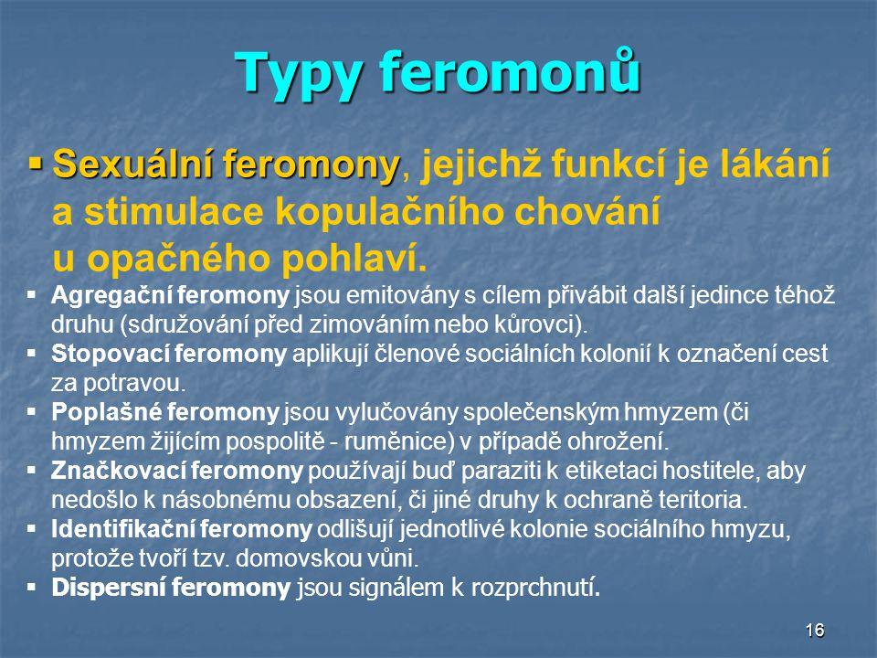 16  Sexuální feromony  Sexuální feromony, jejichž funkcí je lákání a stimulace kopulačního chování u opačného pohlaví.  Agregační feromony jsou emi