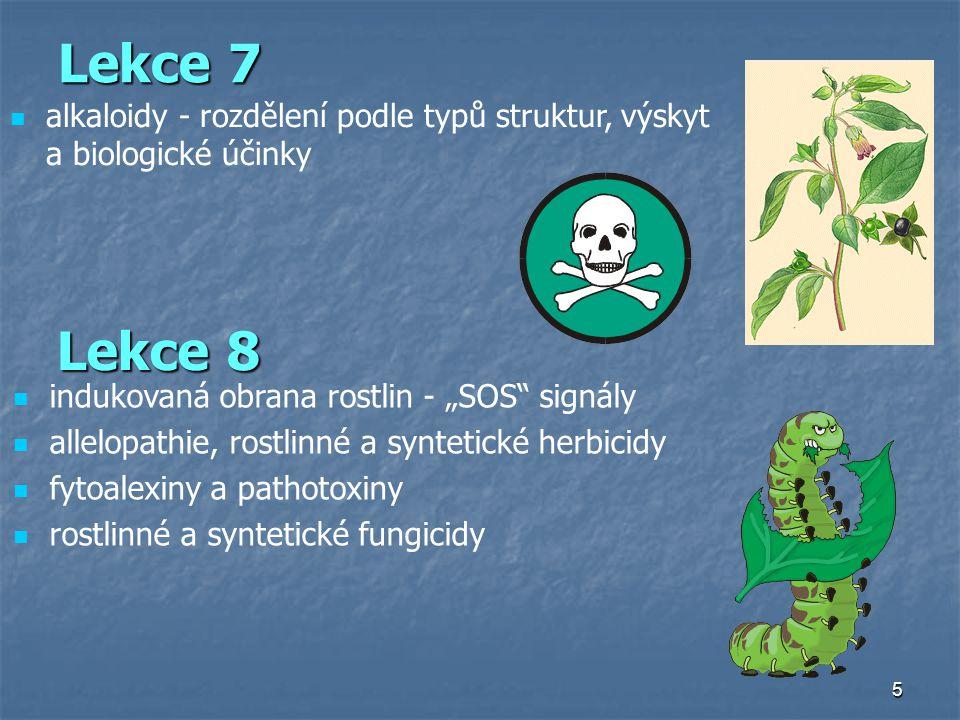 """5 Lekce 7 alkaloidy - rozdělení podle typů struktur, výskyt a biologické účinky Lekce 8 indukovaná obrana rostlin - """"SOS"""" signály allelopathie, rostli"""